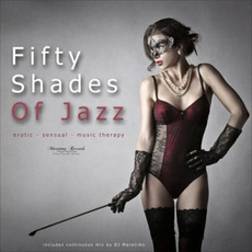 Fifty Shades of Jazz: Erotic - Sensual - Music Therapy