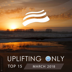 Uplifting Only Top 15: March 2018 mp3 Compilation by Various Artists