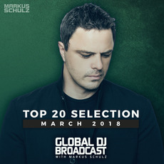 Global DJ Broadcast: Top 20 March 2018 mp3 Compilation by Various Artists