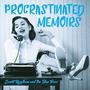Procrastinated Memoirs