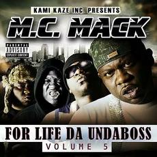 For Life Da Undaboss. Volume 5 mp3 Album by M.C. Mack