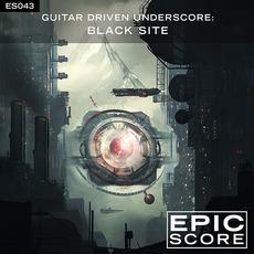 Guitar Driven Underscore: Black Site mp3 Album by Epic Score