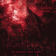 The Rosewater Park Legend by Profane Burial