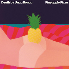 Pineapple Pizza mp3 Album by Death by Unga Bunga