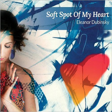 Soft Spot Of My Heart by Eleanor Dubinsky