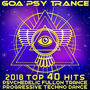 Goa Psy Trance: 2018 Top 40 Hits