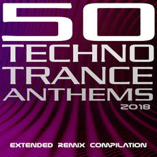 50 Techno Trance Anthems 2018: Extended Remix Compilation