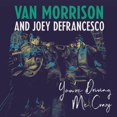 You're Driving Me Crazy mp3 Album by Van Morrison and Joey DeFrancesco
