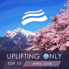 Uplifting Only Top 15: April 2018 mp3 Compilation by Various Artists