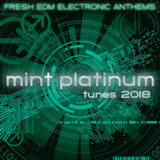 Mint Platinum Tunes: Fresh Electronic Anthems 2018 mp3 Compilation by Various Artists
