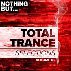 Nothing But... Total Trance Selections, Volume 02 mp3 Compilation by Various Artists