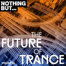 Nothing But... The Future of Trance, Volume 06 by Various Artists