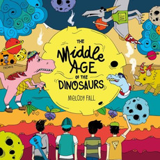 The Middle Age of the Dinosaurs mp3 Album by Melody Fall