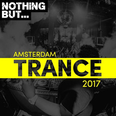 Nothing But... Amsterdam Trance 2017 by Various Artists