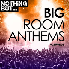 Nothing But... Big Room Anthems, Volume 03 mp3 Compilation by Various Artists