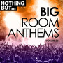 Nothing But... Big Room Anthems, Volume 03