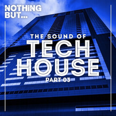 Nothing But... The Sound of Tech House, Vol.03 mp3 Compilation by Various Artists