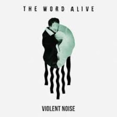 Violent Noise by The Word Alive
