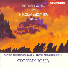 The Piano Works of Nikolai Medtner, Volume 6 mp3 Artist Compilation by Nikolai Medtner