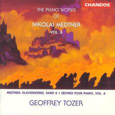The Piano Works of Nikolai Medtner, Volume 6 by Nikolai Medtner