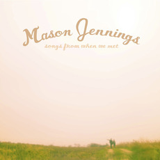 Songs From When We Met by Mason Jennings
