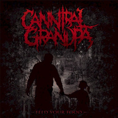 Feed Your Food by Cannibal Grandpa