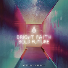 Bright Faith Bold Future by Vertical Worship