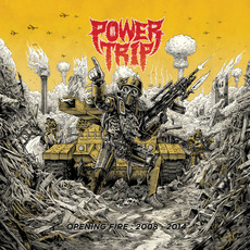Opening Fire: 2008-2014 by Power Trip