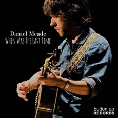 When Was the Last Time by Daniel Meade