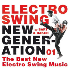 Electro Swing New Generation 01 By Bart & Baker: The Best New Electro Swing Music by Various Artists