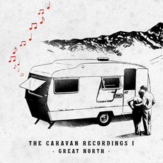The Caravan Recordings I by Great North