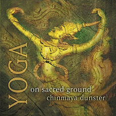 Yoga: On Sacred Ground mp3 Album by Chinmaya Dunster