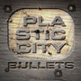 Plastic City Bullets