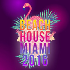 Beach House Miami 2016 mp3 Compilation by Various Artists