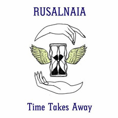 Time Takes Away by Rusalnaia