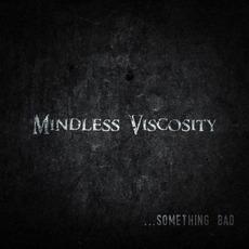 ...Something Bad mp3 Album by Mindless Viscosity