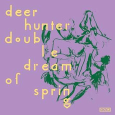 Double Dream Of Spring mp3 Album by Deerhunter