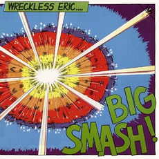 Big Smash (Remastered) mp3 Album by Wreckless Eric