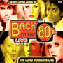 Back to the 80's: The Long Versions Live