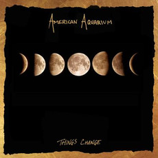 Things Change mp3 Album by American Aquarium
