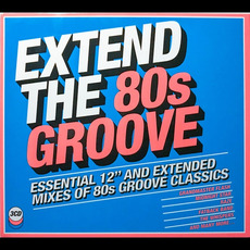 """Extend The 80s Groove: Essential 12"""" And Extended Mixes of 80s Groove Classics"""
