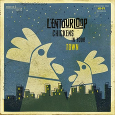 Chickens in Your Town by L'Entourloop