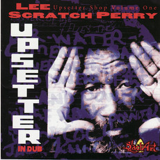 "The Upsetter Shop, Vol. 1: Upsetter in Dub by Lee ""Scratch"" Perry"