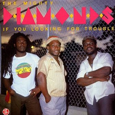 If You Looking for Trouble (Re-Issue) by The Mighty Diamonds
