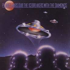 Planet Mars Dub (Re-Issue) by The Icebreakers & The Diamonds