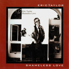Shamelss Love (Remastered) mp3 Album by Eric Taylor