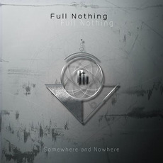 Somewhere and Nowhere mp3 Album by Full Nothing