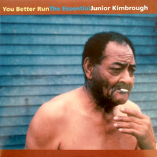 You Better Run: The Essential Junior Kimbrough mp3 Album by Junior Kimbrough