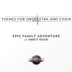 Themes for Orchestra & Choir #4: Epic Family Adventure at Abbey Road mp3 Album by Immediate