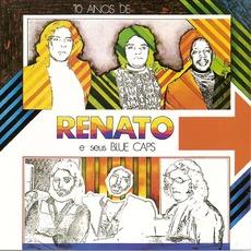 10 Anos De Renato e Seus Blue Caps by Renato e Seus Blue Caps